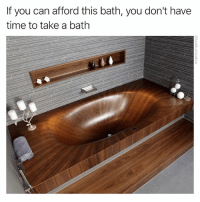 Funny, Work, and Time: If you can afford this bath, you don't have  time to take a bath BACK TO WORK