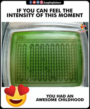 Awesome, Indianpeoplefacebook, and Can: IF YOU CAN FEEL THE  INTENSITY OF THIS MOMENT  LAUGHIN  3951  YOU HAD AN  AWESOME CHILDHOOD