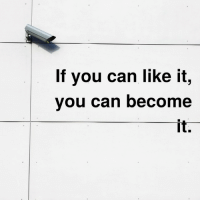 Girls, Can, and You: If you can like it,  you can become  it.