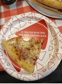 this plate is the only thing that is allowed to tell me how to live my life: IF YOU CAN READ THIS  YOU NEED ANOTHER SLICE. this plate is the only thing that is allowed to tell me how to live my life