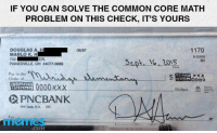 This frustrated parent wrote a check to his kid's elementary school in common core math after becoming frustrated with his child's common core math homework.: IF YOU CAN SOLVE THE COMMON CORE MATH  PROBLEM ON THIS CHECK, IT'S YOURS  DOUGLAS A H  1170  06/97  MARLO K. H  6-12410  733  DR,  AS  PAINESVILLE, OH 44077-3689  Pay to the  Order of  0000  Dollars  E  PNC BANK  PNC Bank, NA.  .COM This frustrated parent wrote a check to his kid's elementary school in common core math after becoming frustrated with his child's common core math homework.