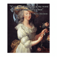 """Best, Marie Antoinette, and Classical Art: """"If you canit handle me at my worst  then leave, I don't have a best""""  Marie Antoinette Leave"""