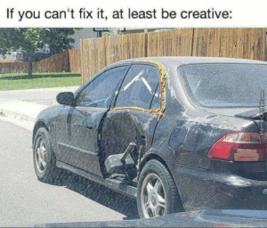 Anaconda, Dank, and Memes: If you can't fix it, at least be creative: Creativity 100 by OMEN786 MORE MEMES