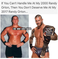 Memes, Randy Orton, and Wrestling: If You Can't Handle Me At My 2000 Randy  Orton, Then You Don't Deserve Me At My  2017 Randy Orton...  @HE WHO LIKESISASHA Randy certainly has aged well😅. wwe wwememe wwememes randyorton rko theviper apexpredator wwechampion wwechampionship jindermahal tripleh johncena batista ricflair wwefunny wrestler wrestling prowrestling professionalwrestling worldwrestlingentertainment wweuniverse wwenetwork wwesuperstars raw smackdown smackdownlive wwesmackdown sdlive nxt battleground