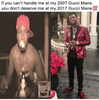 Anaconda, Gucci, and Gucci Mane: If you can't handle me at my 2007 Gucci Mane,  you don't deserve me at my 2017 Gucci Mane 100  UB Dm for promos 💸