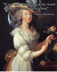 """Marie Antoinette, Classical Art, and Deal With It: """"If you cant handle me at my worst  then leave, I dont have a best""""  Marie Antoinette Deal with it or nah"""