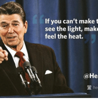 Memes, Heat, and 🤖: If you can't make t  see the light, make  feel the heat.  He  TA her Merica USA Reagan