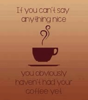 Hump Day, Best, and Coffee: If you can't say  anything nice  you obviously  havent had your  coffee yet 99+ 120 Best Wednesday Coffee Images In 2019 Wednesday Hump Day Days ...