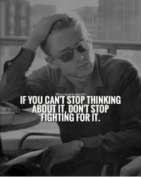 Memes, 🤖, and  Can't Stop: IF YOU CAN'T STOP THINKING  ABOUT IT DON'T STOP  FIGHTING FOR IT. Don't stop fighting for it. businessmindset101