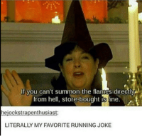 Humans of Tumblr, Hell, and Running: If you can't summon the flames directly  from hell, store-bought is fine.  hejockstrapenthusiast  LITERALLY MY FAVORITE RUNNING JOKE
