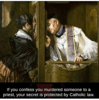 Memes, How To, and Catholic: If you confess you murdered someone to a  priest, your secret is protected by Catholic law. If anyone can download an ig story for me or teach me how to without jailbreak please dm me fast 💕