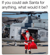 I want a sex doll, a Barret 50 Cal and Mattis to serve another 8 years.: If you could ask Santa for  anything, what would it be?  0  05 I want a sex doll, a Barret 50 Cal and Mattis to serve another 8 years.