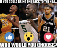 Nba, Bringed, and Who-Would-You-Choose: IF YOU COULD BRING ONE BACK TO THE NBA  RS  21  @NBAMEMES  WHO WOULD YOU CHOOSE? Take your pick...