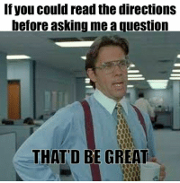 Community, Internet, and Memes: If you could read the directions  before asking me a question  THAT'D BE GREAT Community Post: The 61 Best Teacher Memes On The Internet