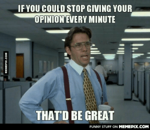 To the freshman girl in my class…NO ONE CARESomg-humor.tumblr.com: IF YOU COULD STOP GIVING YOUR  OPINION EVERY MINUTE  THAT'D BE GREAT  FUNNY STUFF ON MEMEPIX.COM  MEMEPIX.COM To the freshman girl in my class…NO ONE CARESomg-humor.tumblr.com