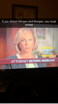 Magic, Morgan and Morgan, and Ultima: If you defeat Morgan and Morgan, you must  defeat  MORGAN  MORGAN  ATTORNEY ULTIMA MORGAN Ultimorgan with 10th tier Magic and duel wield. Rare find.
