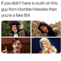 Crush, Fake, and Memes: If you didn't have a crush on this  guy from Horrible Histories then  you're a fake Brit im australian and i loved this show i THINK ITS ON NETFLIX