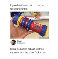 Dank, Fuck, and Ghost: If you didn't learn math on this, you  too young for me  FB@DANK MEMEOLOGY  Ghost  @KillianTrill  I must be getting old as fuck thern  cause what in the super fuck is this @blockbusterbanter is the only account worth following 😂🔥