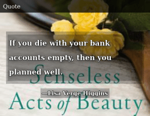SIZZLE: If you die with your bank accounts empty, then you planned well.