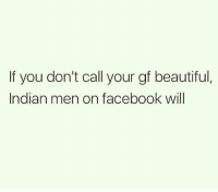 Beautiful, Facebook, and Funny: If you don't call your gf beautiful,  Indian men on facebook will Listen up fellas.