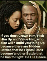 If He Is A Good Man!!!: If you don't crown Him Pick  Him Up and Value Him, who  else will? Build your King Up  because there are Hidden  Battles that he Fights. Don't  become another Battle that  he has to Fight. Be is Peace If He Is A Good Man!!!