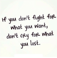 Lost, Http, and Fight: if you don't fight fop  what you Want,  don't cey foR what  Nou lost. http://iglovequotes.net/