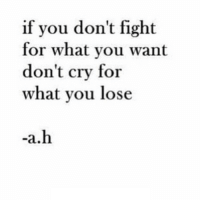 Http, Fight, and Net: if you don't fight  for what you want  don't cry for  what you lose  -a.h http://iglovequotes.net/
