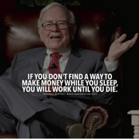 Friends, Memes, and Money: IF YOU DON'T FIND A WAYTO  MAKE MONEY WHILE YOU SLEEP  YOU WILL WORK UNTIL YOU DIE.  WARREN BUFFETT OBUSINESSMINDSET 101 Well said! - Tag your friends.👇 @Empiremindset101