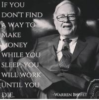 Memes, Work, and Sleep: IF YOU  DON'T FIND  AY TOP  MAKE  ONEY  WHILE YOU  SLEEP YOU  WILL WORK  UNTIL YOU  DIE  WARREN BUFFETT  a: It's blackgold for me & realestate letsgo