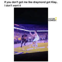 😂😂: If you don't got me like draymond got Klay..  I don't want it  IG@TURF  COMEDI 😂😂