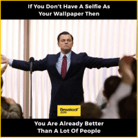 Memes, Selfie, and Wallpaper: If You Don't Have A Selfie As  Your Wallpaper Then  Bewakoof  You Are Already Better  Than A Lot of People We are so much better :P  Revamp your wardrobe with us at: bit.ly/BewakoofCollection