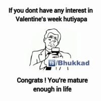Yeah!: If you dont have any interest in  Valentine's week hutiyapa  fb /Bhukkad  Congrats! You're mature  enough in life Yeah!