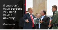 Don, You, and Country: If you don't  have borders,  you don't  have a  country!  @realDonaldTrump If you don't have borders, you don't have a COUNTRY!