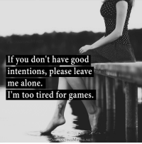Like us if you're a fan of life quotes.: If you don't have good  intentions, please leave  me alone.  I'm too tired for games.  S.NET  NOS Like us if you're a fan of life quotes.