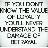 💯: IF YOU DONT  KNOW THE VALUE  OF LOYALTY  YOU'LL NEVER  UNDERSTAND THE  DAMAGE OF  BETRAYAL 💯
