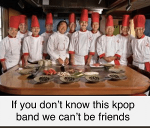 """Their new single """"hibachi teriyaki"""" is out of the world.: If  you don't know this kpop  band we can't be friends Their new single """"hibachi teriyaki"""" is out of the world."""