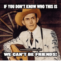 Since we apparently have a lot of pop country fans on this page, I'll just leave this here...: IF YOU DON'T KNOW WHO THIS IS  wehatepopcountry.com  WE CAN TBE FRIENDS! Since we apparently have a lot of pop country fans on this page, I'll just leave this here...