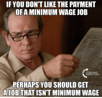 Memes, Minimum Wage, and 🤖: IF YOU DON'T LIKE THE PAYMENT  OF A MINIMUM WAGE JOE  TURNING  POINT USA  PERHAPS YOU SHOULD GET  AOBTHAT ISN'T MINIMUM WAGE ...Give It A Try, Snowflakes! #BigGovSucks
