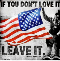 Follow us for more at Trump Train: IF YOU DON'T LOVE IT  LEAVE  IT.  MERLE HAGGARD  AMERICA  of  US ARMY PHOTO Follow us for more at Trump Train