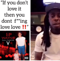 "Friends, Love, and Memes: ""If you don't  love it  then you  dont f*""ing  love love !!""  lilP  WAYNE  THA CARTER Who's ready for C5⁉️ Drops tonight 12 AM EST Follow @bars for more ➡️ DM 5 FRIENDS"