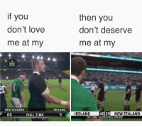 Can't argue 😏☘️ rugby ireland allblacks banter: if you  don't love  me at my  then you  don't deserve  me at my  4i  RUGBY  MEMES  NEW ZEALAND  IRELAND  60  FULL TIME  I  IRELAND  40129 NEW ZEALAND  NEW ZEALAND  FULL TIME-SOLDIER FIELD, CHICAGO Can't argue 😏☘️ rugby ireland allblacks banter