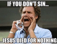 For You: IF YOU DON'T SIN...  JESUS DIED FOR NOTHING