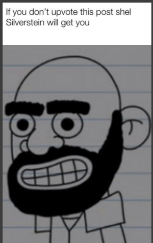 Bitch, Dank Memes, and Thought: If you don't upvote this post shel  Silverstein will get you That's what I fuckin thought bitch