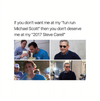 """SAY IT LOUD SAY IT PROUD: If you don't want me at my """"fun run  Michael Scott"""" then you don't deserve  me at my """"2017 Steve Carell""""  sc SAY IT LOUD SAY IT PROUD"""