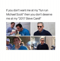 """💖: If you don't want me at my """"fun run  Michael Scott"""" then you don't deserve  me at my """"2017 Steve Carell""""  sc  NC 💖"""