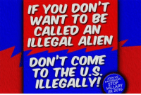 Join the winning team: fb.com/stophillaryin2016: IF YOU DON'T  WANT TO BE  CALLED AN  ILLEGAL ALIEN  DON'T COME  TO THE US.  ILLEGALLY!  FACEBOOK/  HILLARY Join the winning team: fb.com/stophillaryin2016