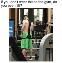 Gym, Memes, and Tbt: If you don't wear this to the gym, do  you even lift?  ES  IG: ®thegainz Tbt
