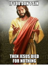 Better not disappoint: IF YOU DONTSIN  THEN JESUS DIED  FOR NOTHING Better not disappoint