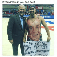Memes, Dallas, and Goal: If you dream it, you can do it.  MOB  Methodist  DALLAS  IFE GOAL  GET PIC WITH  DUBYA WHTLE WEARTN Follow your dreams, kids. @jimmyvonthron