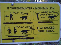 <h2>La última instrucción para salvarte del puma es la mejor, claramente</h2>: IF YOU ENCOUNTER A MOUNTAIN LION:  RUN AwAY and fr  While scr  ou  ) ( IF ATTACKED,  FIGHT BACK.  . throw chil <h2>La última instrucción para salvarte del puma es la mejor, claramente</h2>